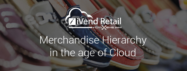 Merchandise Hierarchy in the age of Cloud